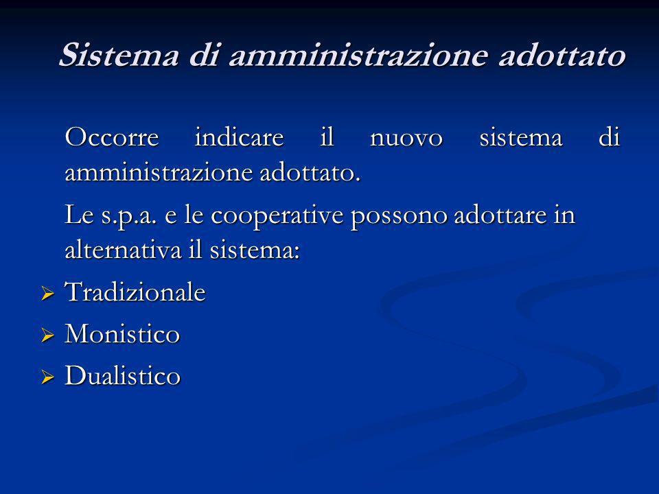 Sistema di amministrazione adottato Occorre indicare il nuovo sistema di amministrazione adottato. Le s.p.a. e le cooperative possono adottare in alte