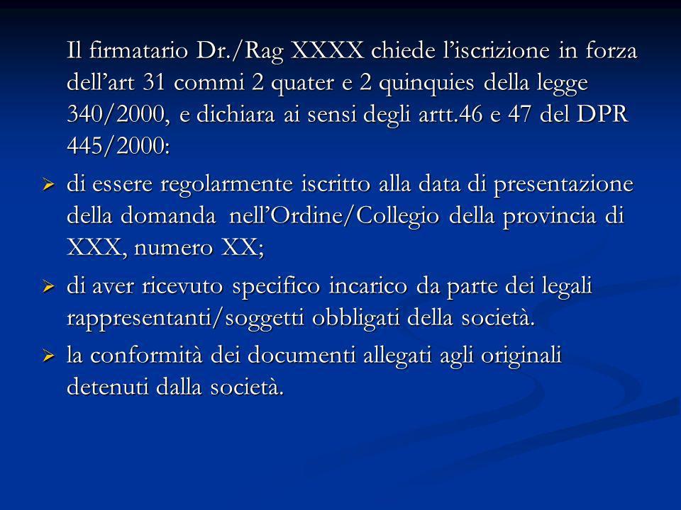 Il firmatario Dr./Rag XXXX chiede liscrizione in forza dellart 31 commi 2 quater e 2 quinquies della legge 340/2000, e dichiara ai sensi degli artt.46