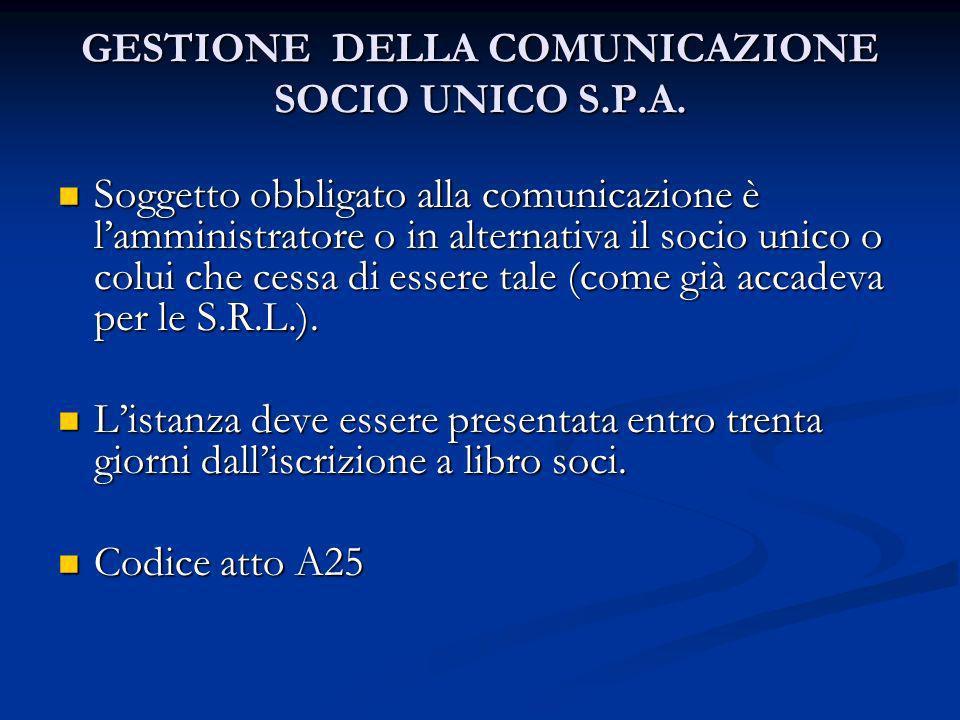 GESTIONE DELLA COMUNICAZIONE SOCIO UNICO S.P.A. Soggetto obbligato alla comunicazione è lamministratore o in alternativa il socio unico o colui che ce