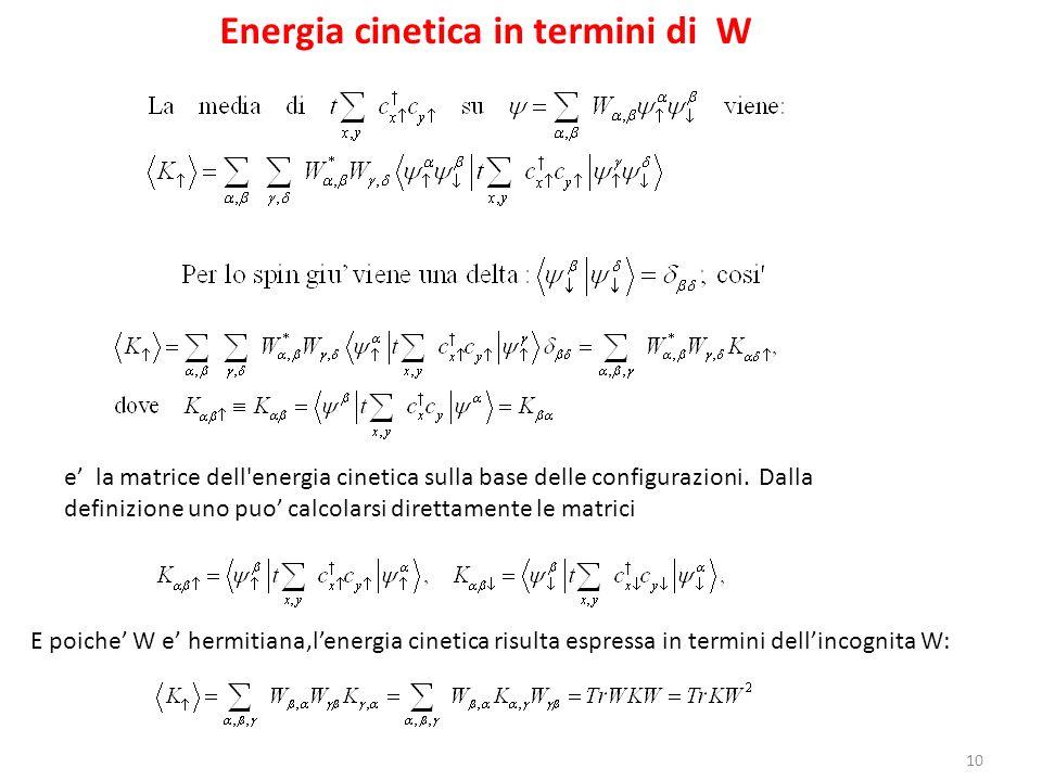 10 Energia cinetica in termini di W e la matrice dell'energia cinetica sulla base delle configurazioni. Dalla definizione uno puo calcolarsi direttame
