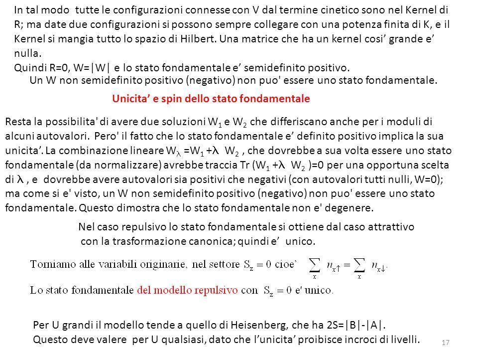 17 Unicita e spin dello stato fondamentale Resta la possibilita' di avere due soluzioni W 1 e W 2 che differiscano anche per i moduli di alcuni autova