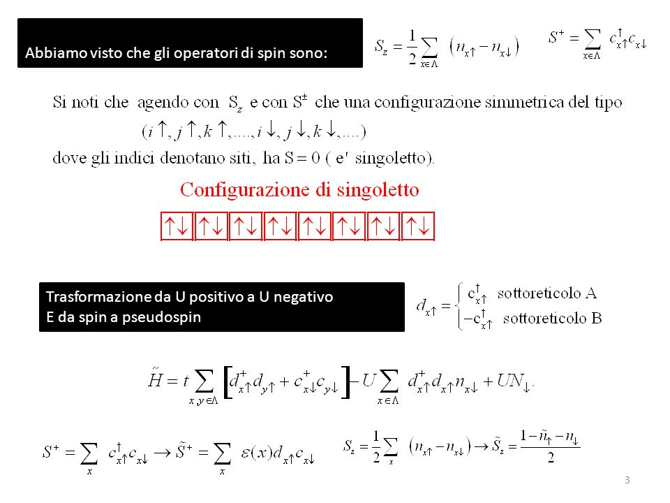 3 Abbiamo visto che gli operatori di spin sono: Trasformazione da U positivo a U negativo E da spin a pseudospin