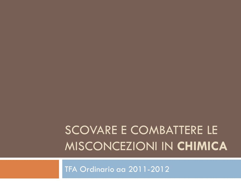 SCOVARE E COMBATTERE LE MISCONCEZIONI IN CHIMICA TFA Ordinario aa 2011-2012