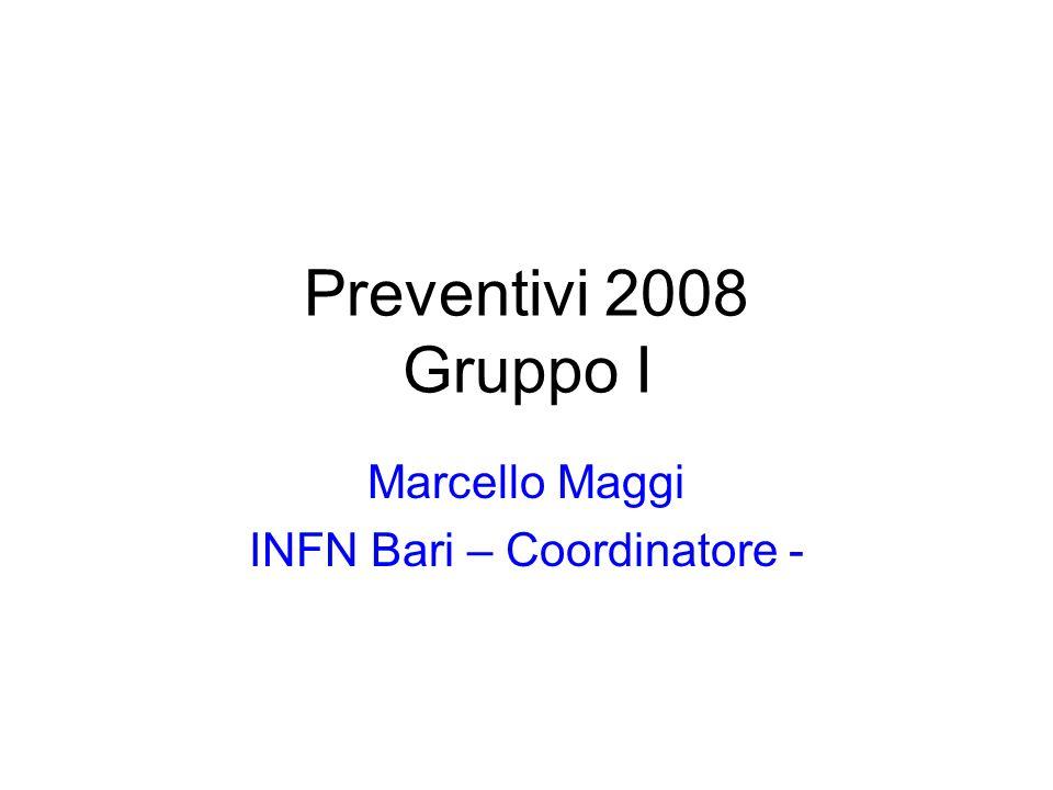 Preventivi 2008 Gruppo I Marcello Maggi INFN Bari – Coordinatore -
