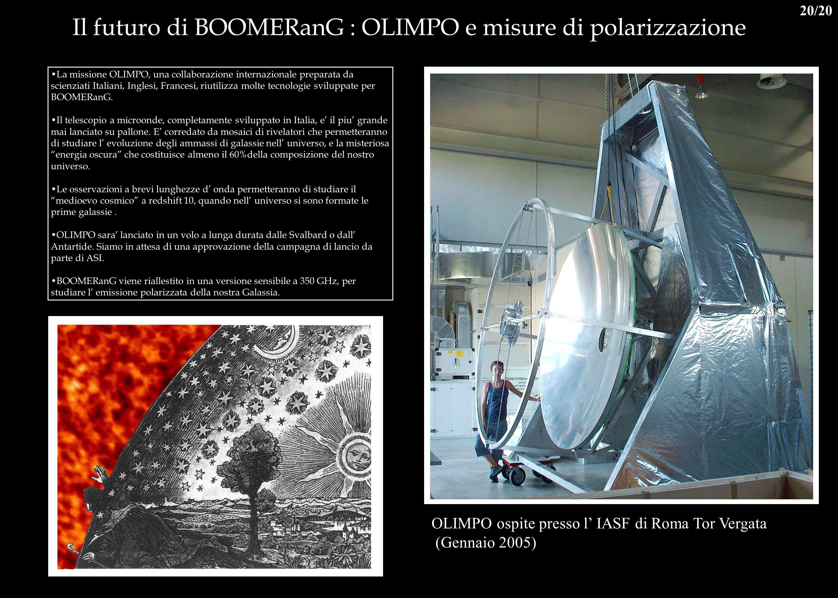 Il futuro di BOOMERanG : OLIMPO e misure di polarizzazione OLIMPO ospite presso l IASF di Roma Tor Vergata (Gennaio 2005) La missione OLIMPO, una coll