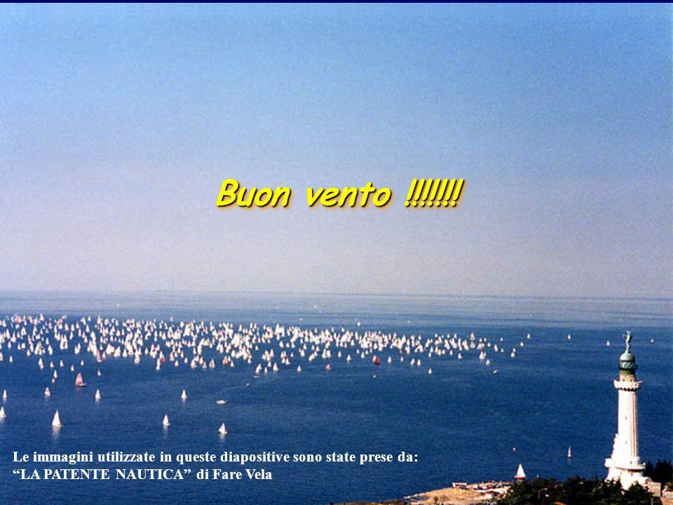Buon vento !!!!!!! Le immagini utilizzate in queste diapositive sono state prese da: LA PATENTE NAUTICA di Fare Vela