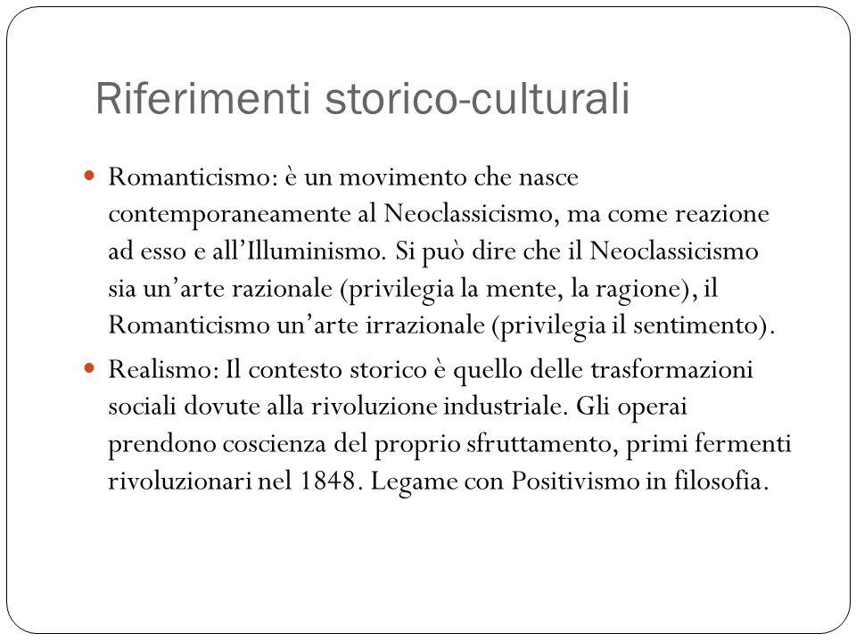 Riferimenti storico-culturali Romanticismo: è un movimento che nasce contemporaneamente al Neoclassicismo, ma come reazione ad esso e allIlluminismo.