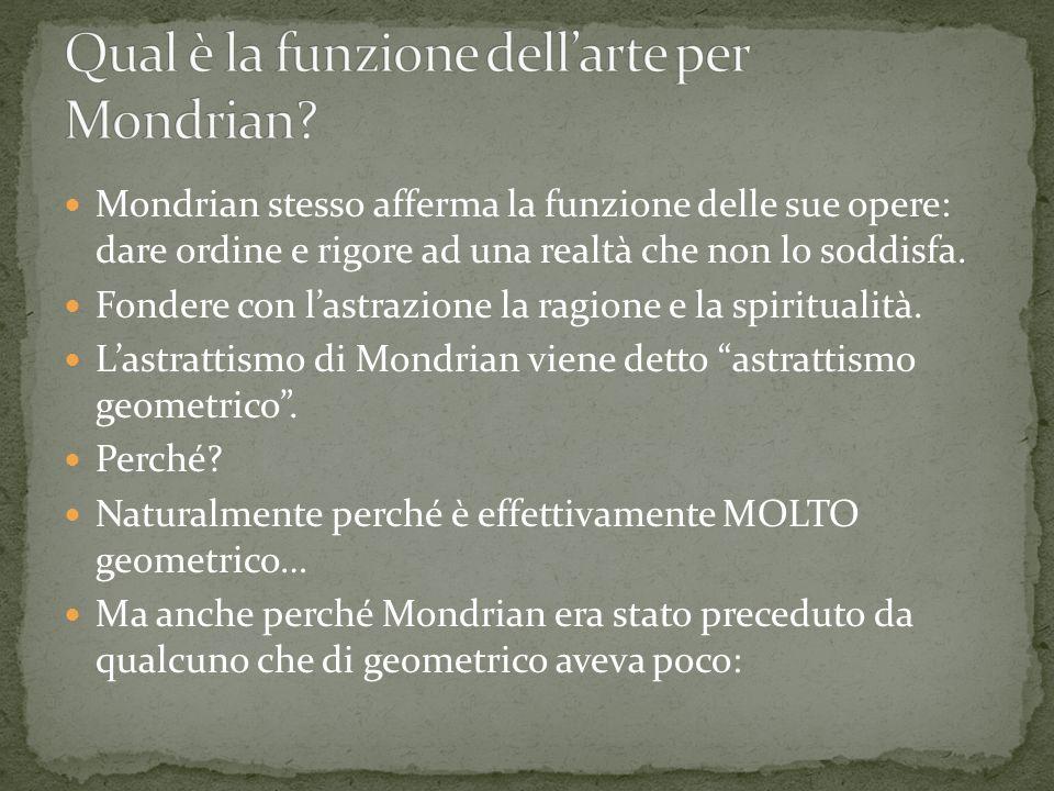 Mondrian stesso afferma la funzione delle sue opere: dare ordine e rigore ad una realtà che non lo soddisfa. Fondere con lastrazione la ragione e la s