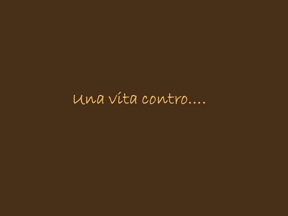 Una vita contro….