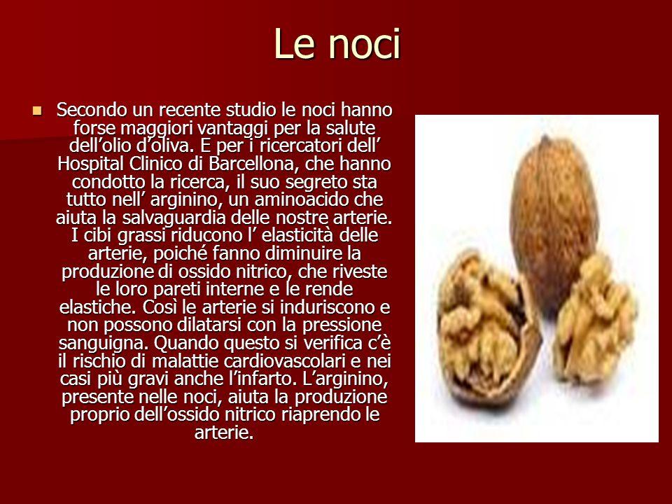 Le noci Secondo un recente studio le noci hanno forse maggiori vantaggi per la salute dellolio doliva. E per i ricercatori dell Hospital Clinico di Ba