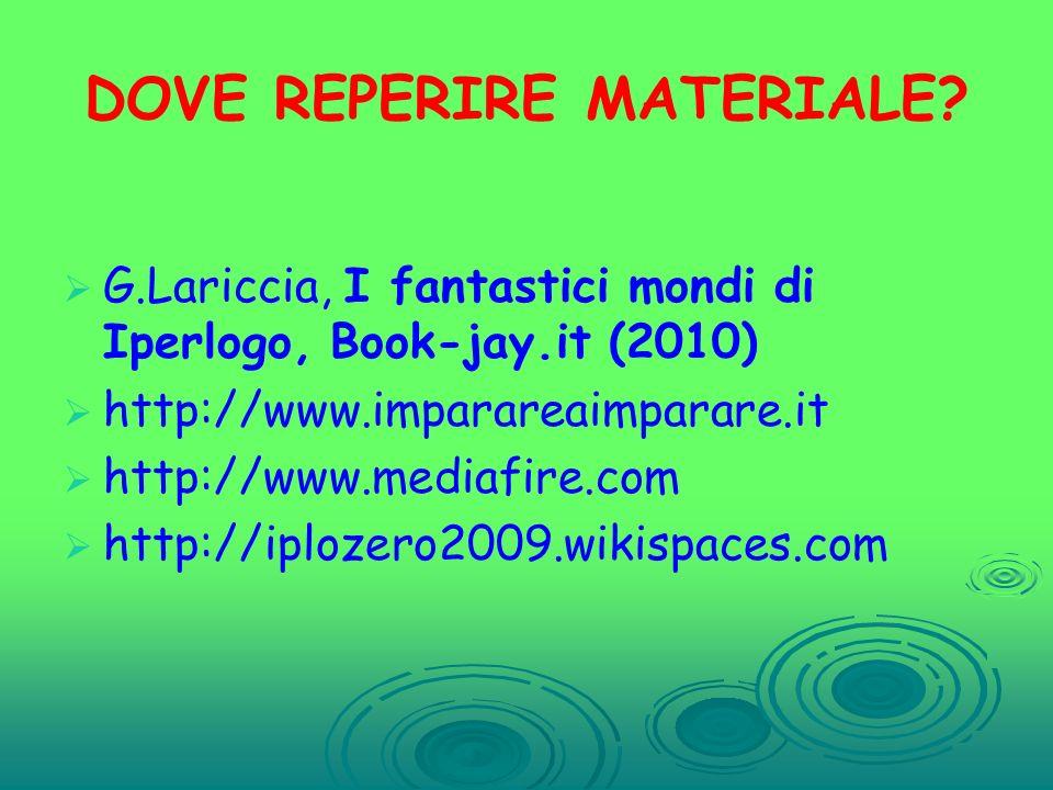 DOVE REPERIRE MATERIALE? G.Lariccia, I fantastici mondi di Iperlogo, Book-jay.it (2010) http://www.imparareaimparare.it http://www.mediafire.com http: