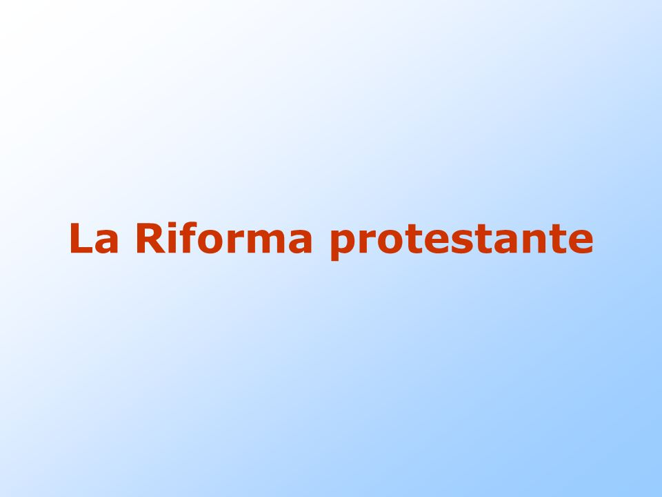 Due premesse La Riforma protestante è un fatto religioso, tuttavia ebbe conseguenze rilevanti sul piano politico e culturale: va in pezzi lunità della christianitas medioevale.