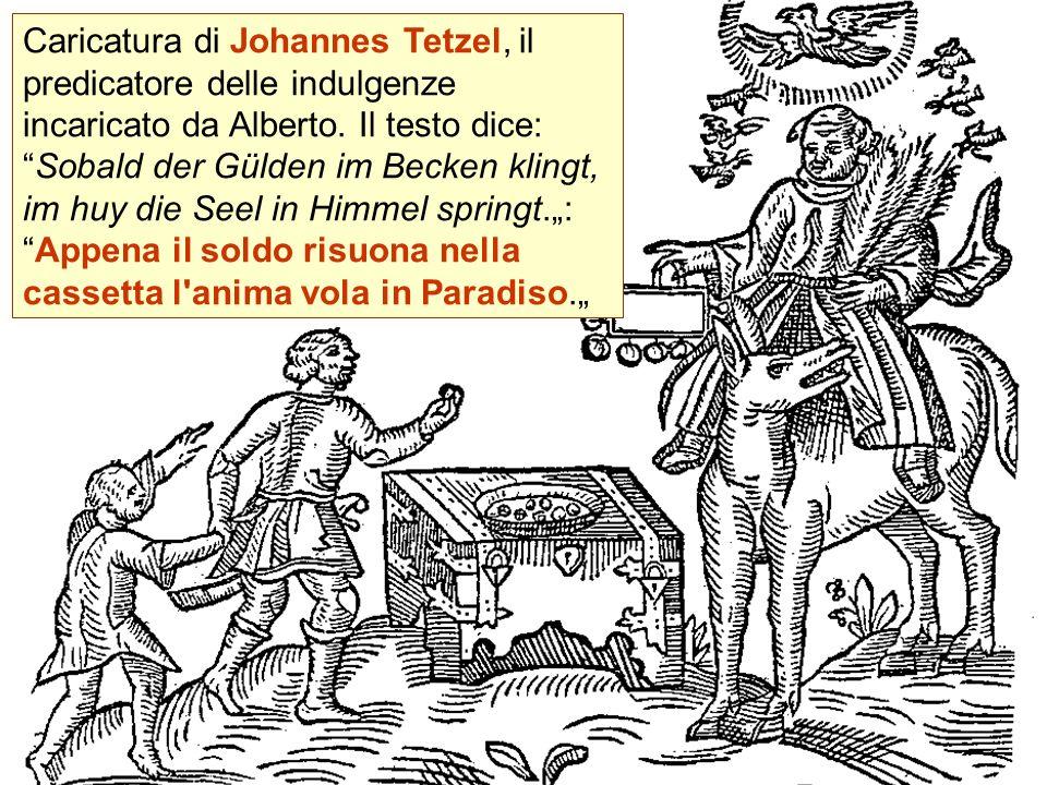 Caricatura di Johannes Tetzel, il predicatore delle indulgenze incaricato da Alberto. Il testo dice:Sobald der Gülden im Becken klingt, im huy die See