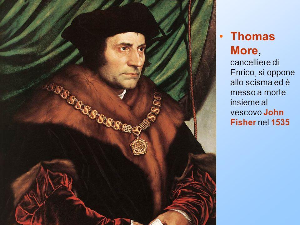 Thomas More, cancelliere di Enrico, si oppone allo scisma ed è messo a morte insieme al vescovo John Fisher nel 1535