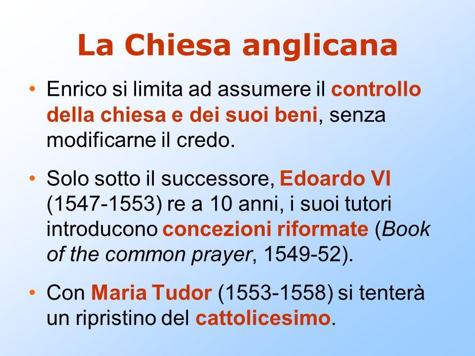 La Chiesa anglicana Enrico si limita ad assumere il controllo della chiesa e dei suoi beni, senza modificarne il credo. Solo sotto il successore, Edoa