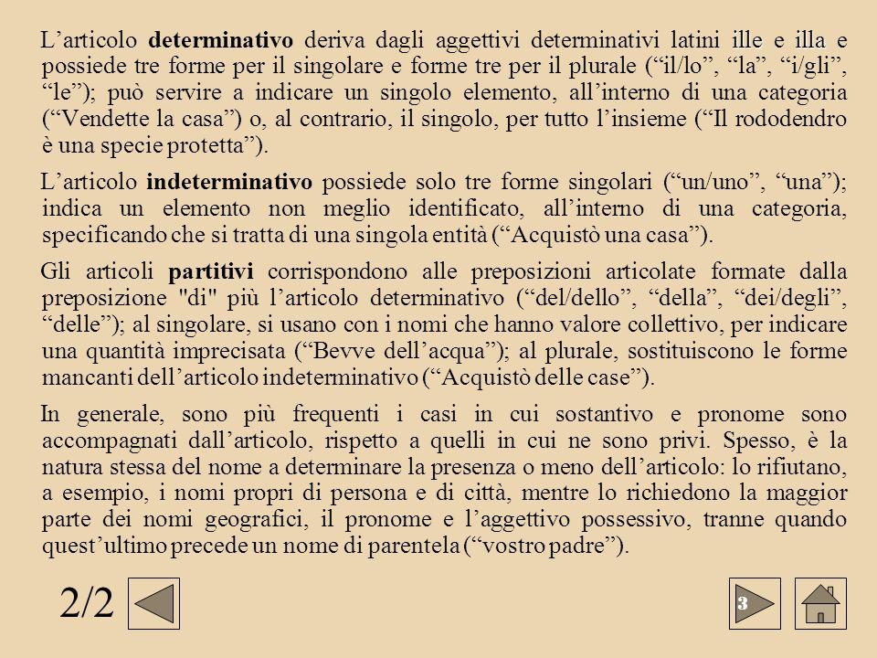 illeilla Larticolo determinativo deriva dagli aggettivi determinativi latini ille e illa e possiede tre forme per il singolare e forme tre per il plur