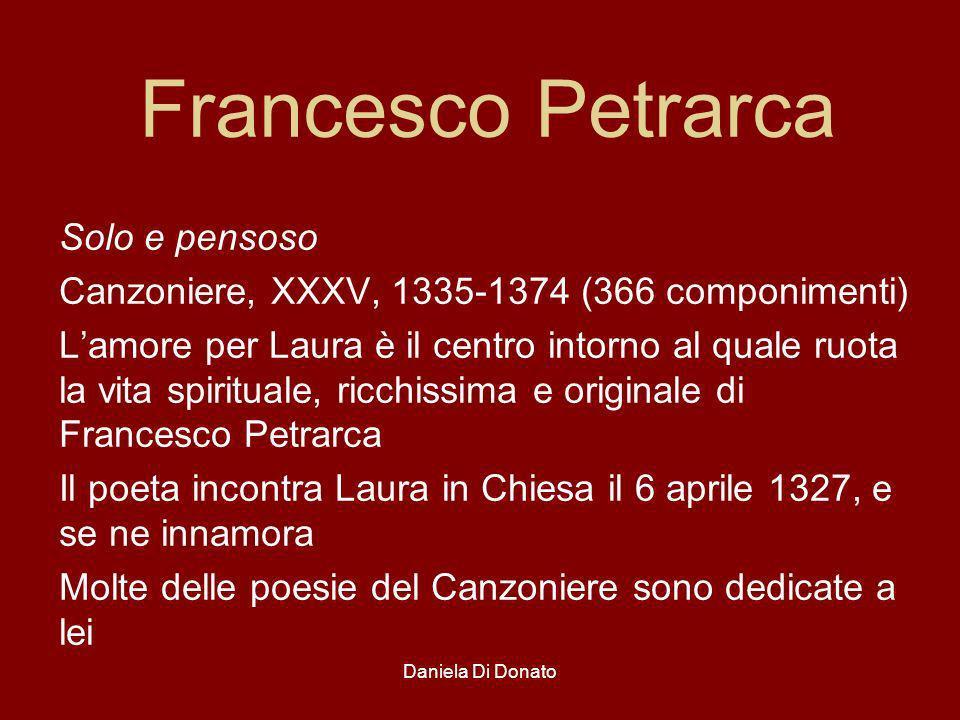 Daniela Di Donato Francesco Petrarca Solo e pensoso Canzoniere, XXXV, 1335-1374 (366 componimenti) Lamore per Laura è il centro intorno al quale ruota