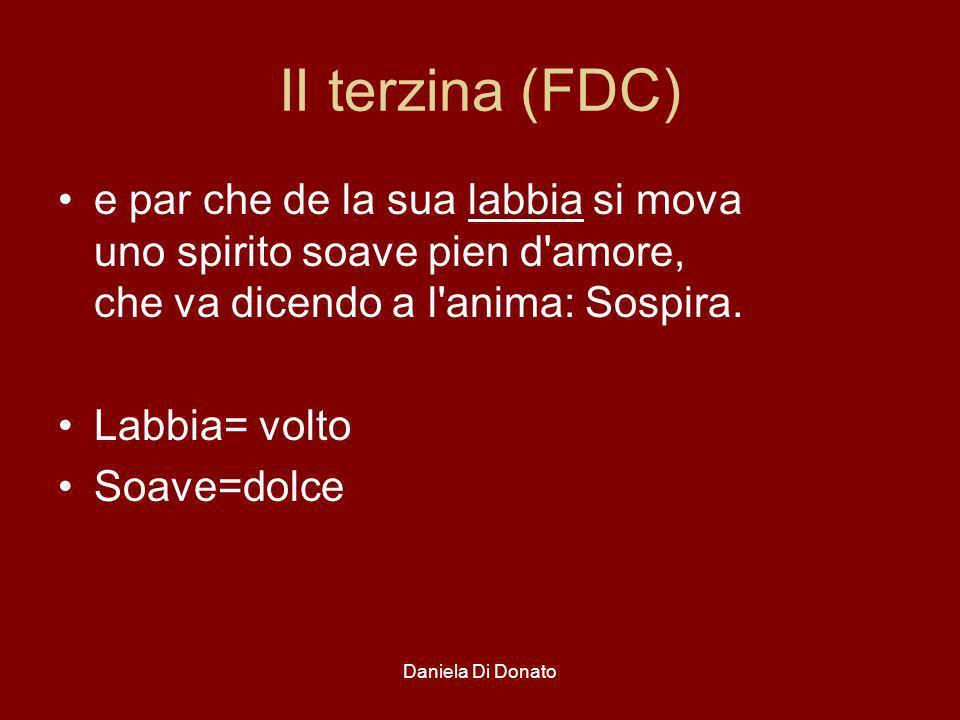 Daniela Di Donato II terzina (FDC) e par che de la sua labbia si mova uno spirito soave pien d'amore, che va dicendo a l'anima: Sospira. Labbia= volto