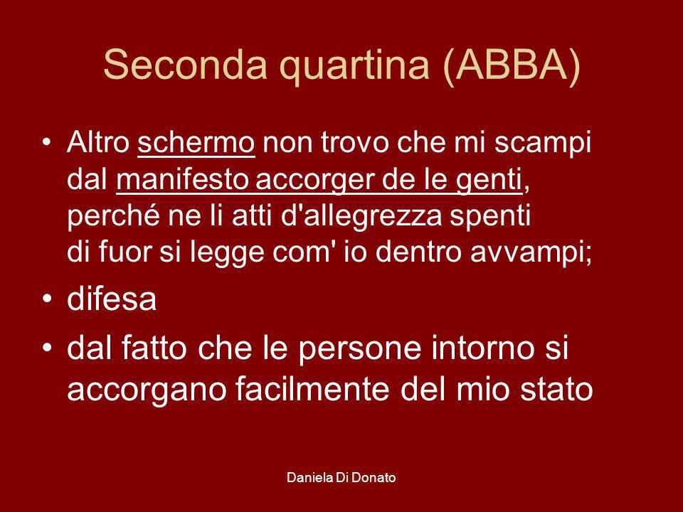 Daniela Di Donato Seconda quartina (ABBA) Altro schermo non trovo che mi scampi dal manifesto accorger de le genti, perché ne li atti d'allegrezza spe