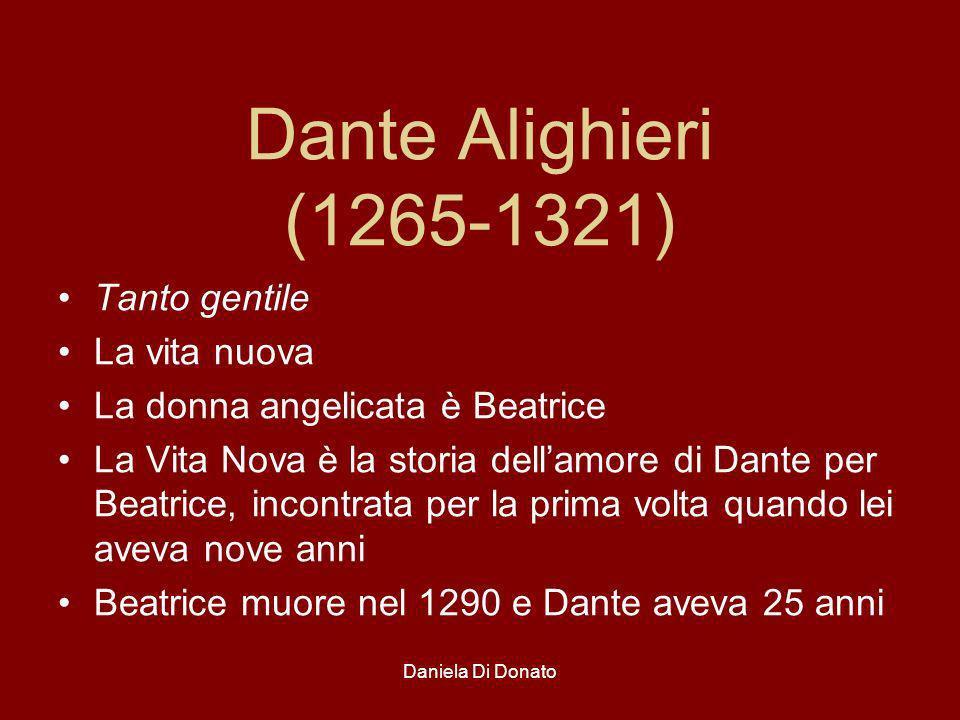 Daniela Di Donato Dante Alighieri (1265-1321) Tanto gentile La vita nuova La donna angelicata è Beatrice La Vita Nova è la storia dellamore di Dante p