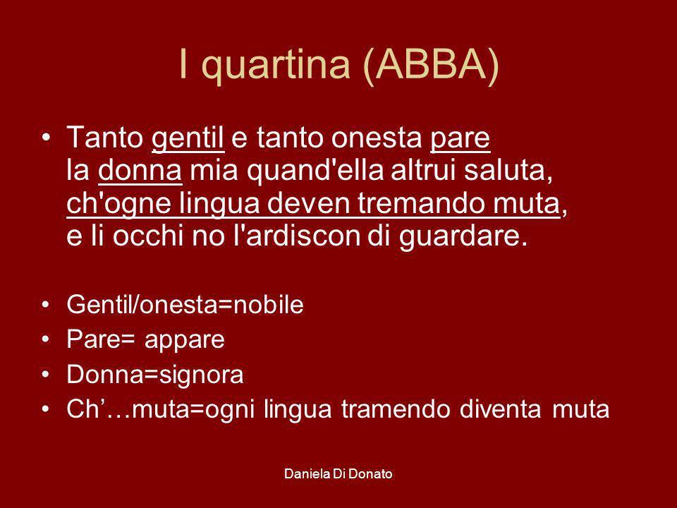 Daniela Di Donato I quartina (ABBA) Tanto gentil e tanto onesta pare la donna mia quand'ella altrui saluta, ch'ogne lingua deven tremando muta, e li o