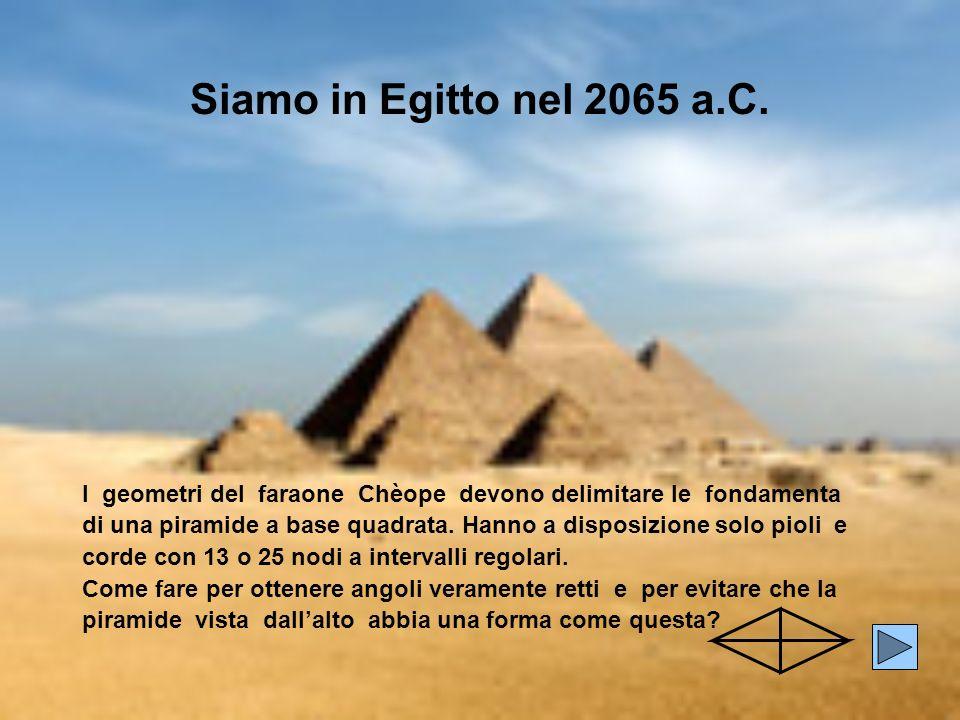 Siamo in Egitto nel 2065 a.C. I geometri del faraone Chèope devono delimitare le fondamenta di una piramide a base quadrata. Hanno a disposizione solo