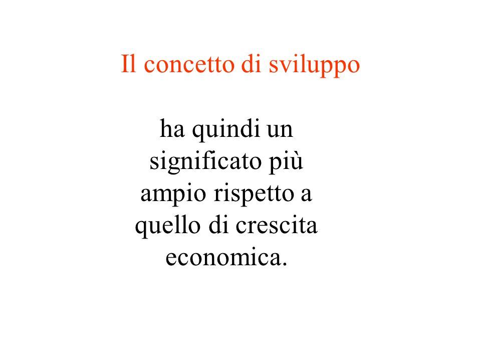 Il concetto di sviluppo ha quindi un significato più ampio rispetto a quello di crescita economica.