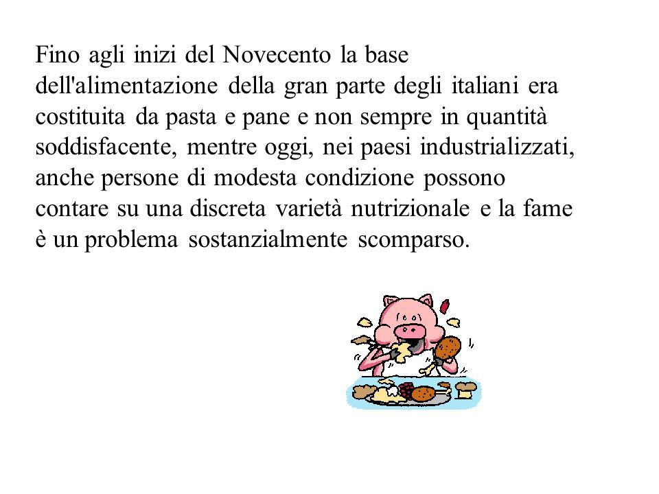 Fino agli inizi del Novecento la base dell'alimentazione della gran parte degli italiani era costituita da pasta e pane e non sempre in quantità soddi