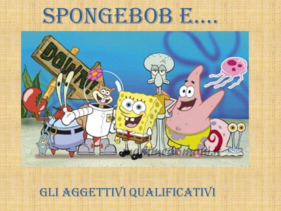Spongebob e…. Gli Aggettivi Qualificativi