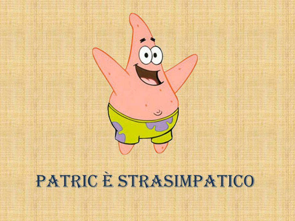 PATRIC è STRASIMPATICO