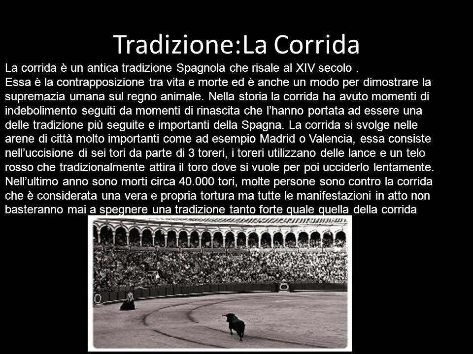 Tradizione:La Corrida La corrida è un antica tradizione Spagnola che risale al XIV secolo.