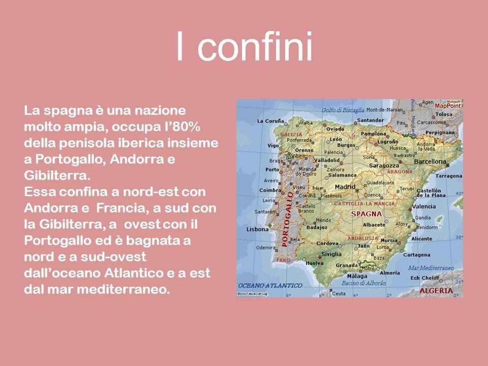 I confini La spagna è una nazione molto ampia, occupa l80% della penisola iberica insieme a Portogallo, Andorra e Gibilterra.