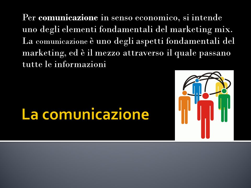 Per comunicazione in senso economico, si intende uno degli elementi fondamentali del marketing mix.
