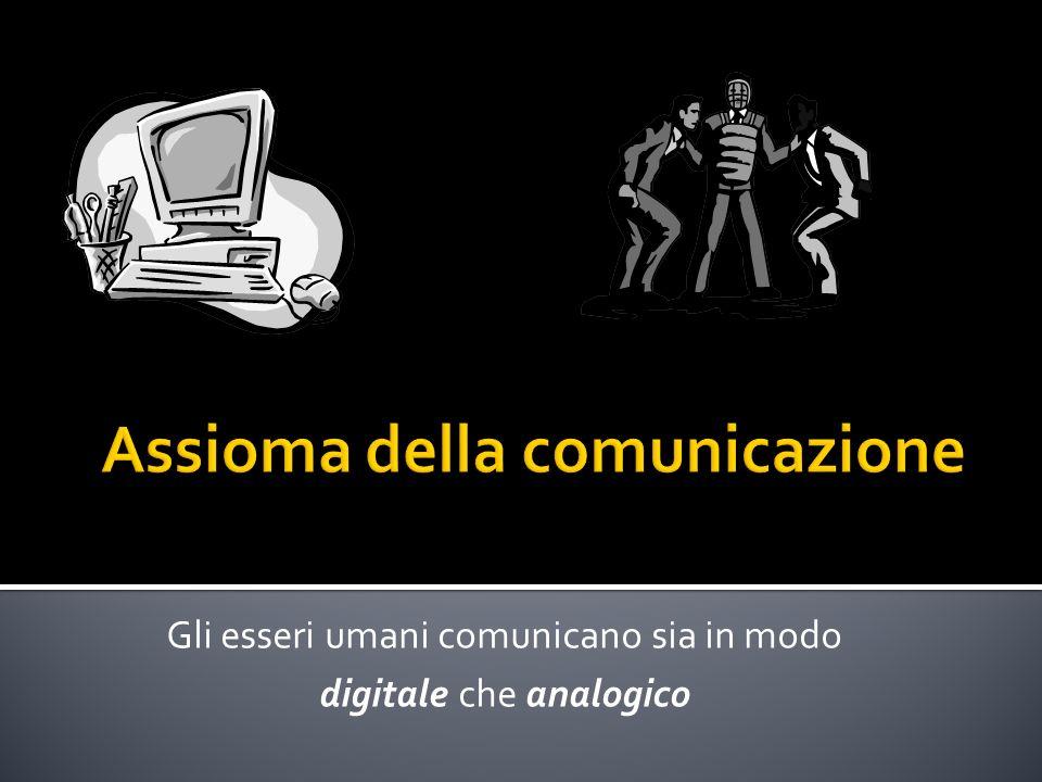 Gli esseri umani comunicano sia in modo digitale che analogico