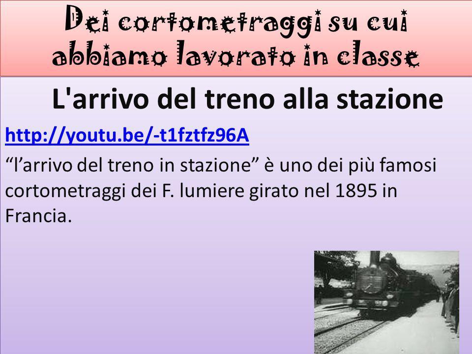 Dei cortometraggi su cui abbiamo lavorato in classe L arrivo del treno alla stazione http://youtu.be/-t1fztfz96A larrivo del treno in stazione è uno dei più famosi cortometraggi dei F.