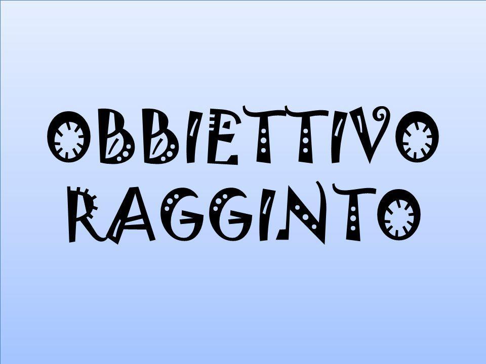 OBBIETTIVO RAGGINTO