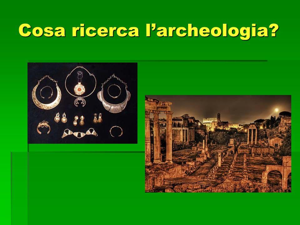 Cosa ricerca larcheologia?