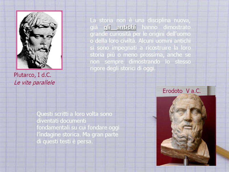 gli antichi La storia non è una disciplina nuova, già gli antichi hanno dimostrato grande curiosità per le origini delluomo o della loro civiltà. Alcu