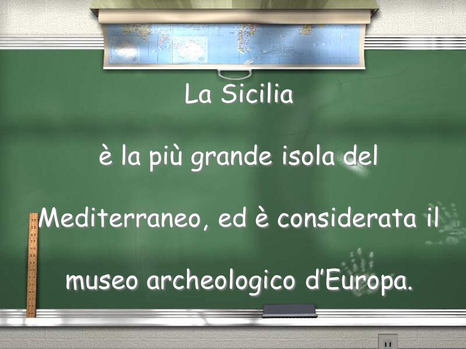 La Sicilia è la più grande isola del Mediterraneo, ed è considerata il museo archeologico dEuropa.