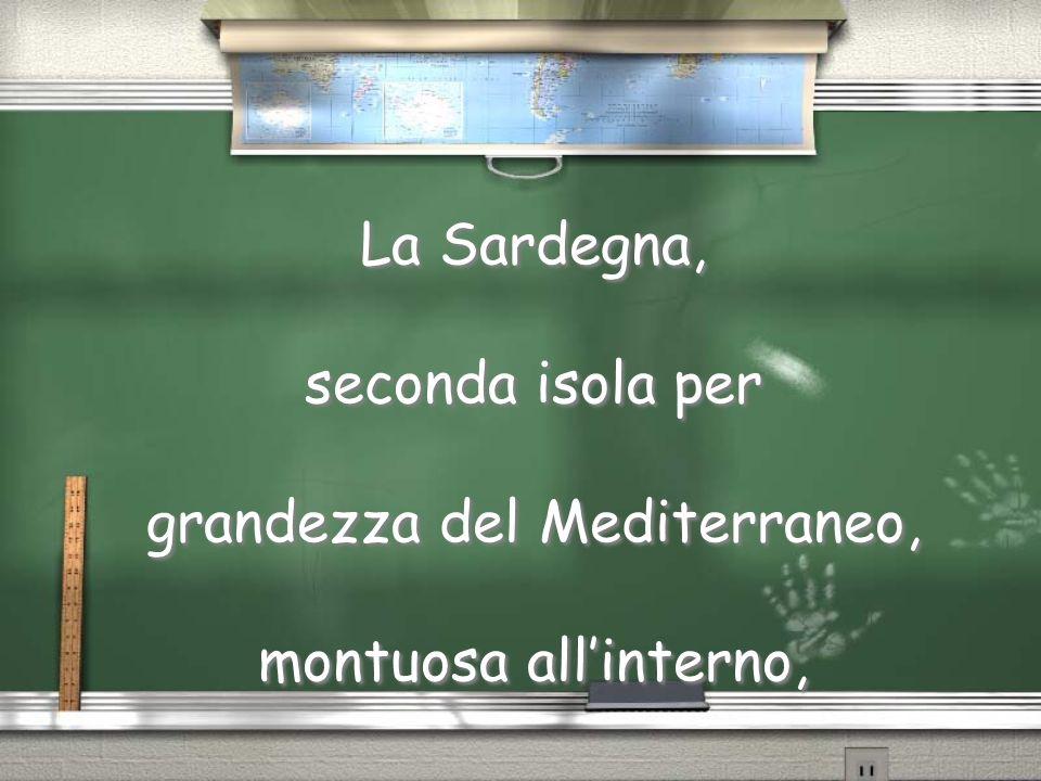 La Sardegna, seconda isola per grandezza del Mediterraneo, montuosa allinterno,