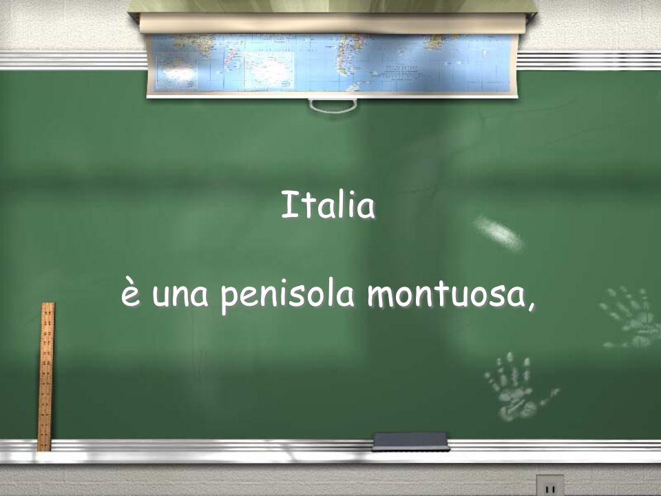 Italia è una penisola montuosa,