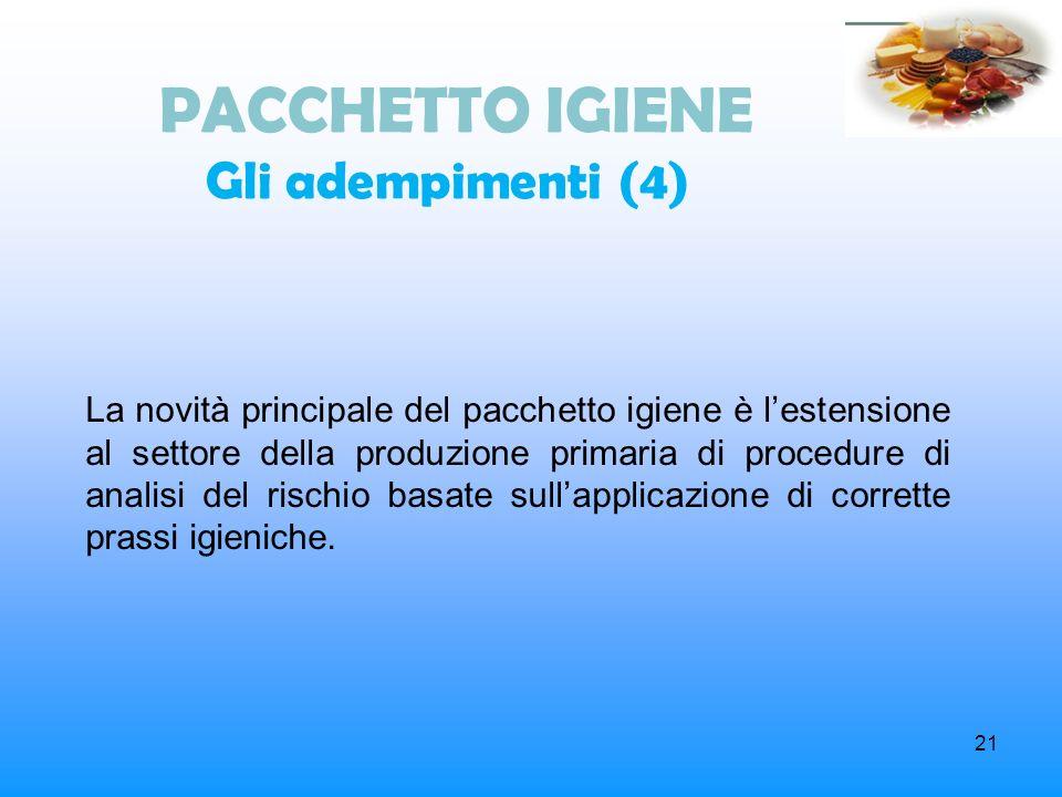 21 PACCHETTO IGIENE Gli adempimenti (4) La novità principale del pacchetto igiene è lestensione al settore della produzione primaria di procedure di a