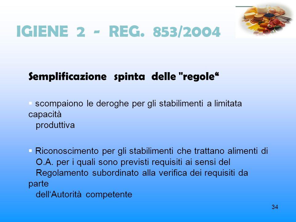 34 IGIENE 2 - REG. 853/2004 Semplificazione spinta delle