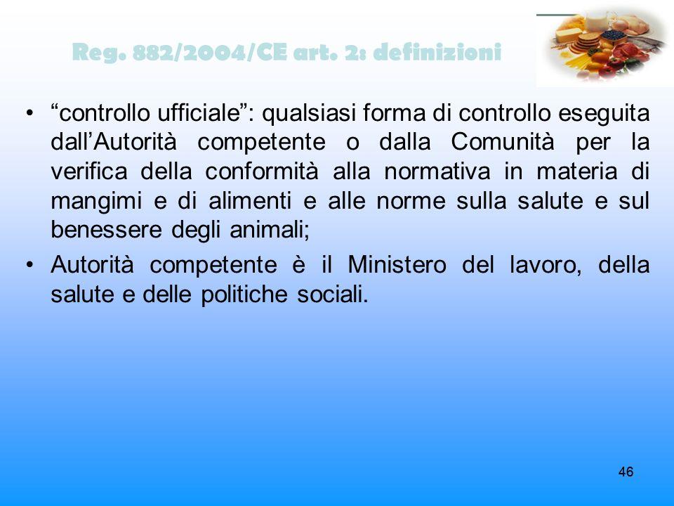 46 Reg. 882/2004/CE art. 2: definizioni controllo ufficiale: qualsiasi forma di controllo eseguita dallAutorità competente o dalla Comunità per la ver