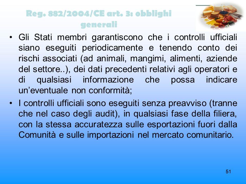 51 Reg. 882/2004/CE art. 3: obblighi generali Gli Stati membri garantiscono che i controlli ufficiali siano eseguiti periodicamente e tenendo conto de