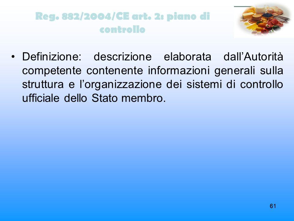 61 Reg. 882/2004/CE art. 2: piano di controllo Definizione: descrizione elaborata dallAutorità competente contenente informazioni generali sulla strut