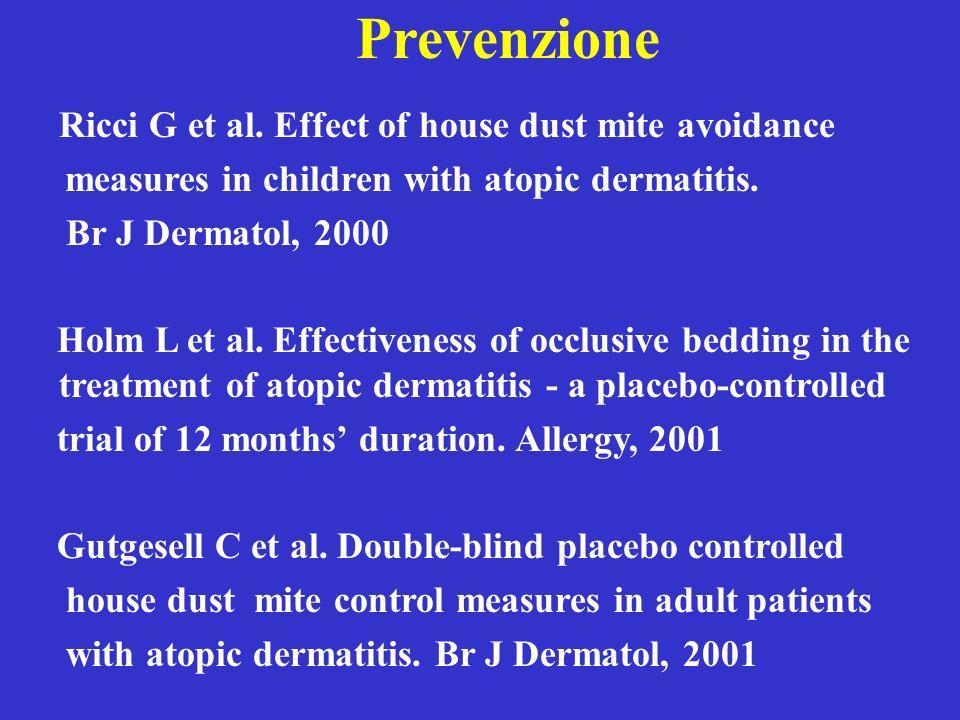 Prevenzione Ricci G et al. Effect of house dust mite avoidance measures in children with atopic dermatitis. Br J Dermatol, 2000 Holm L et al. Effectiv