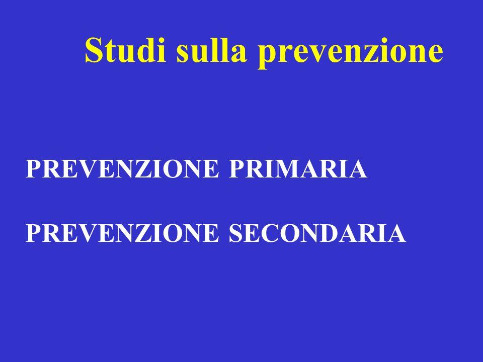 Studi sulla prevenzione PREVENZIONE PRIMARIA PREVENZIONE SECONDARIA