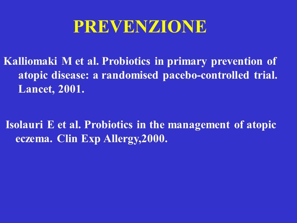 PREVENZIONE Kalliomaki M et al. Probiotics in primary prevention of atopic disease: a randomised pacebo-controlled trial. Lancet, 2001. Isolauri E et