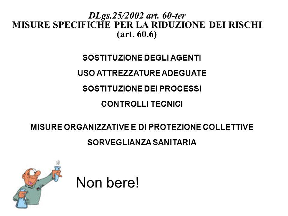DLgs.25/2002 art. 60-ter MISURE SPECIFICHE PER LA RIDUZIONE DEI RISCHI (art. 60.6) SOSTITUZIONE DEGLI AGENTI USO ATTREZZATURE ADEGUATE SOSTITUZIONE DE